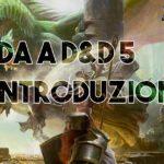 Guida D&D 5 - Introduzione e cosa serve per giocare