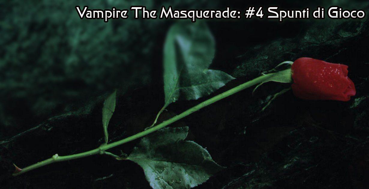 Vampire the masquerade #4 Spunti di gioco
