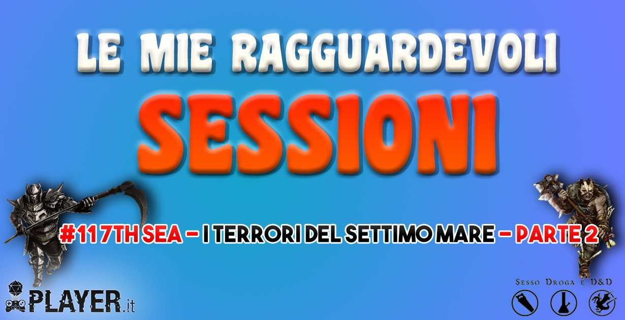 Le mie ragguardevoli sessioni - #11 - 7th Sea, I Terrori del Settimo Mare - Parte 2