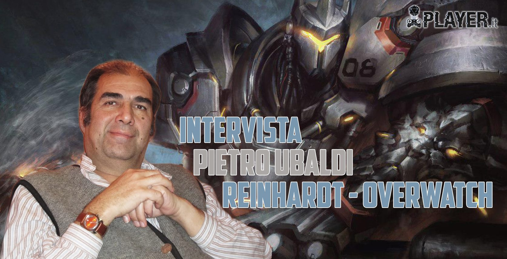 Intervista a Pietro Ubaldi, doppiatore di Reinhardt in Overwatch