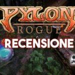 Recensione Pylon: Rogue