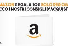 Amazon regala 10€ solo per oggi, ecco i nostri consigli d'acquisto