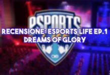 Recensione: eSports Life Ep.1 - Dreams of Glory