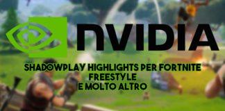 Nvidia presenta ShadowPlay Highlights per Fortnite, Freestyle e molto altro