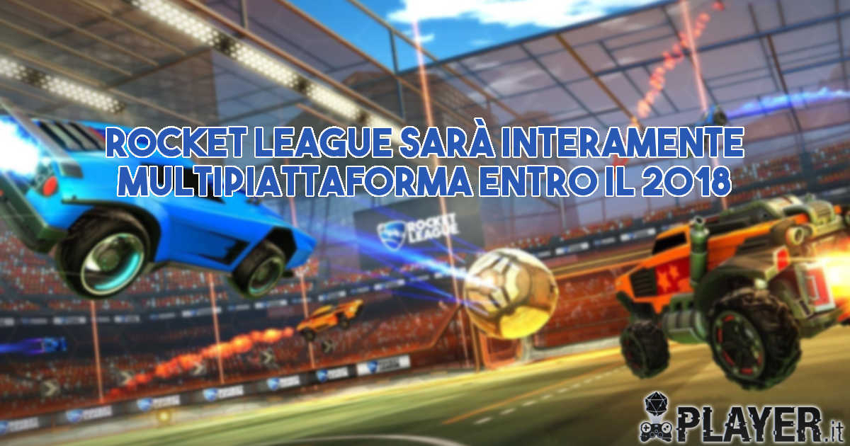 Rocket League sarà interamente multipiattaforma entro il 2018