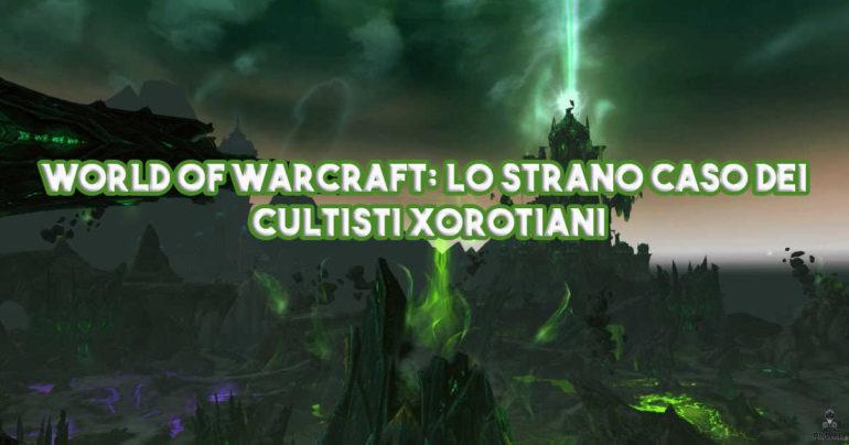 World of Warcraft: Lo strano caso dei Cultisti Xorotiani