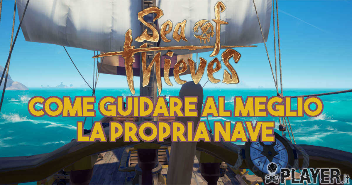Sea of Thieves: Come guidare al meglio la propria nave