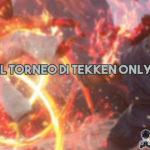 Recap del torneo di Tekken Only The Best