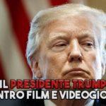 Il Presidente Trump contro film e videogiochi