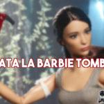 È arrivata la Barbie Tomb Raider