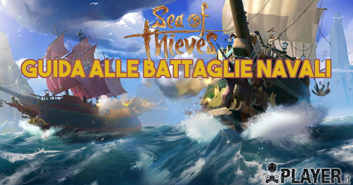 Sea of Thieves: Guida alle battaglie navali