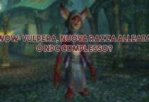 WoW: Vulpera, nuova razza alleata o NPC complesso?