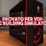 Provato per voi: PC Building Simulator