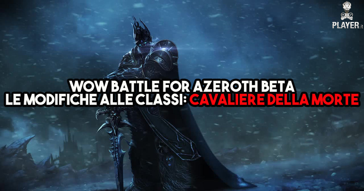 WoW Battle for Azeroth Beta - Le modifiche alle classi: Cavaliere della Morte