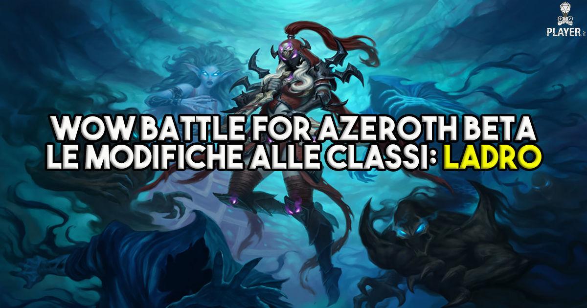 WoW Battle for Azeroth Beta Le modifiche alle classi: Ladro
