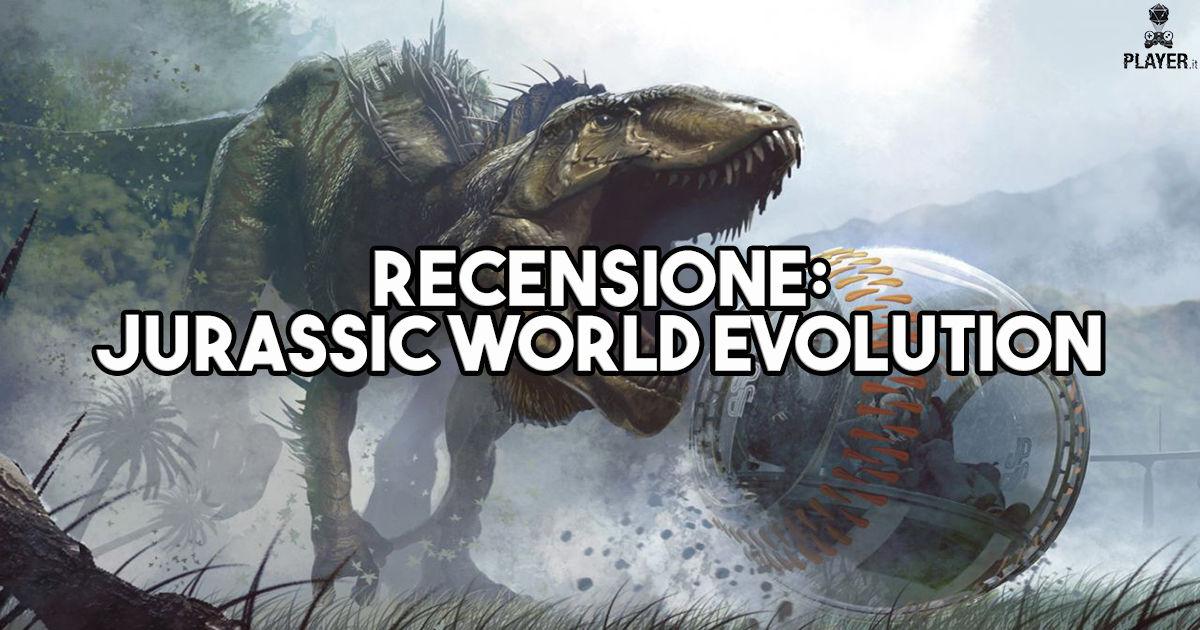 Recensione: Jurassic World Evolution