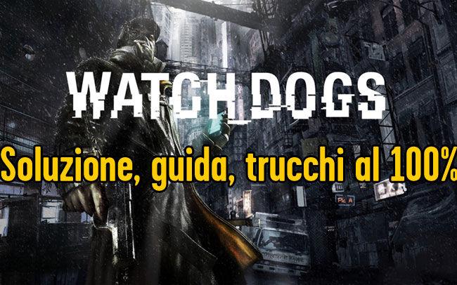 WATCH DOGS TRUCCHI E SOLUZIONE COMPLETA