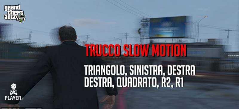 GTA 5 TRUCCO SLOW MOTION