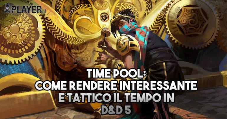 La Time Pool aiuta a trasmettere in modo tangibile il senso dello scorrere del tempo in D&D, creando possibilità per scelte significative in un mondo vivo.