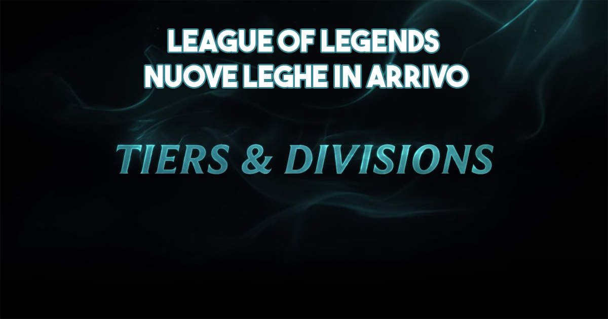 Placement - piazzamento - LoL- League of Legends- nuove leghe - tier - divisioni - division - ranked - s9 - season 9 - stagione 9 - new system - nuovo sistema - ferro - Grand master - iron