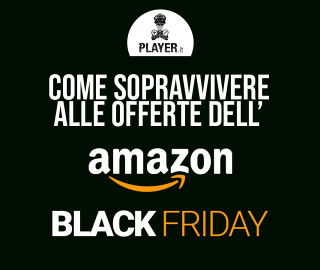 Amazon Black Friday offerte guida player.it