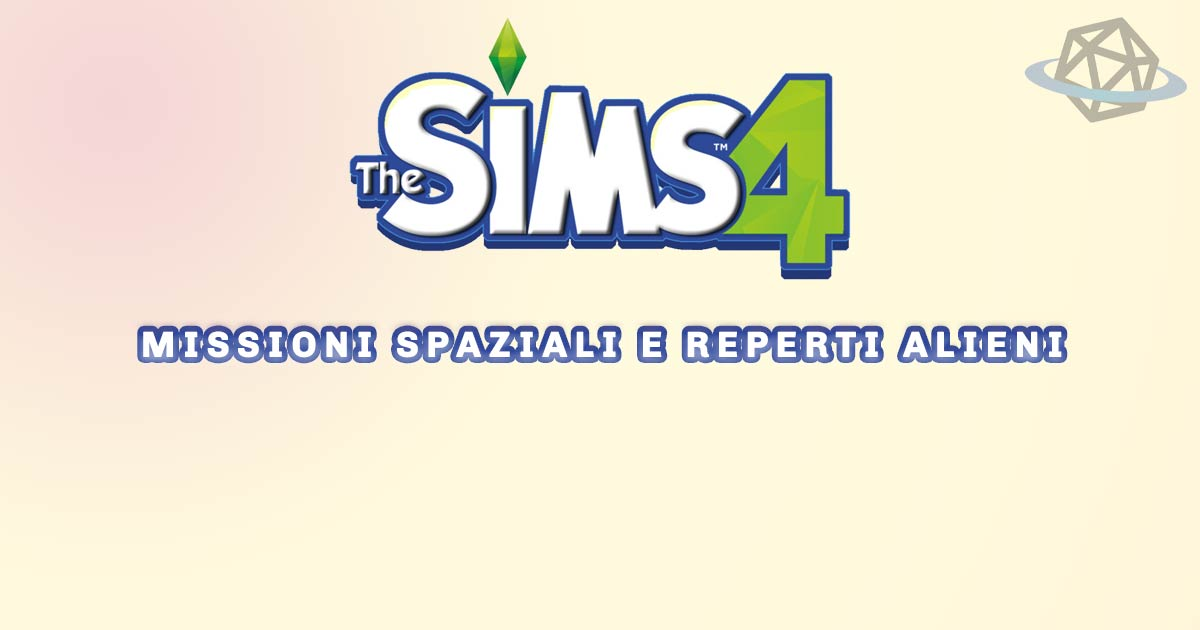 MISSIONI SPAZIALI E REPERTI ALIENI DI THE SIMS 4
