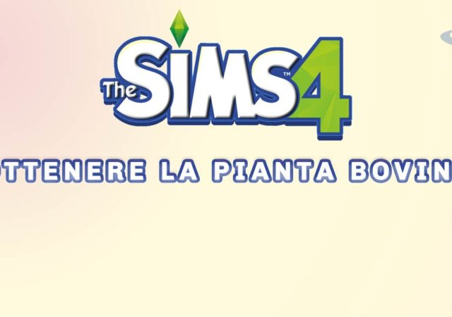 come ottenere la pianta bovina in the sims 4
