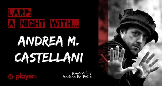 LARP a night with... - Andrea M. Castellani