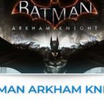 batman arkham knight tutte le news