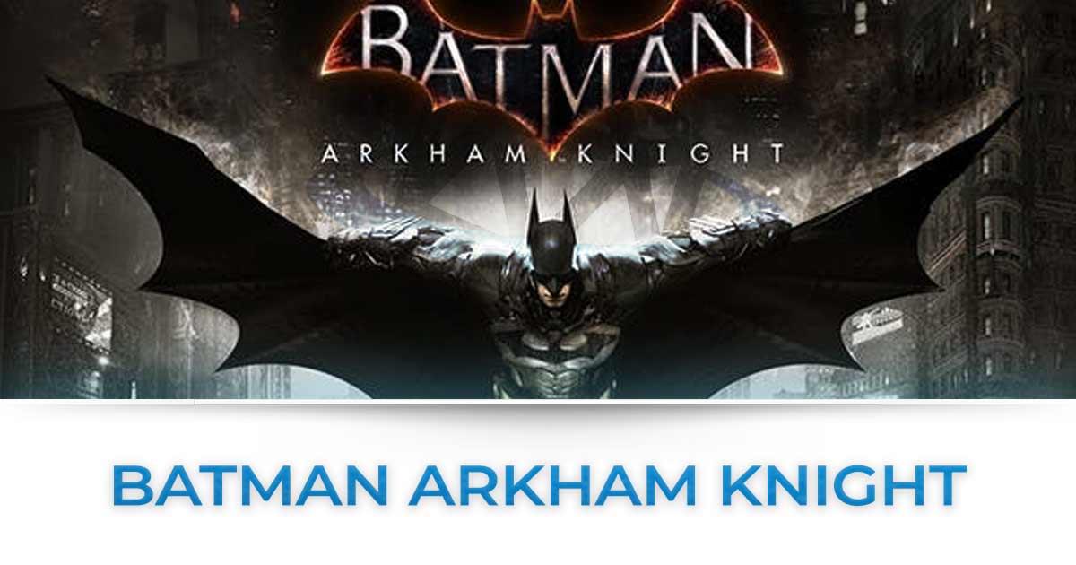 batman arkham knight tutte le news