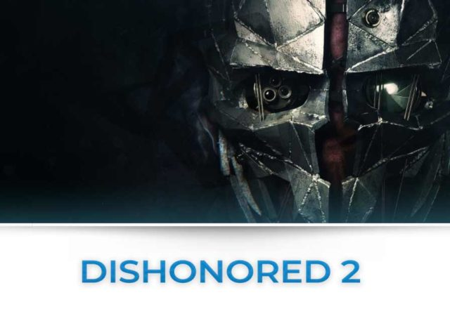 dishonored 2 tutte le news