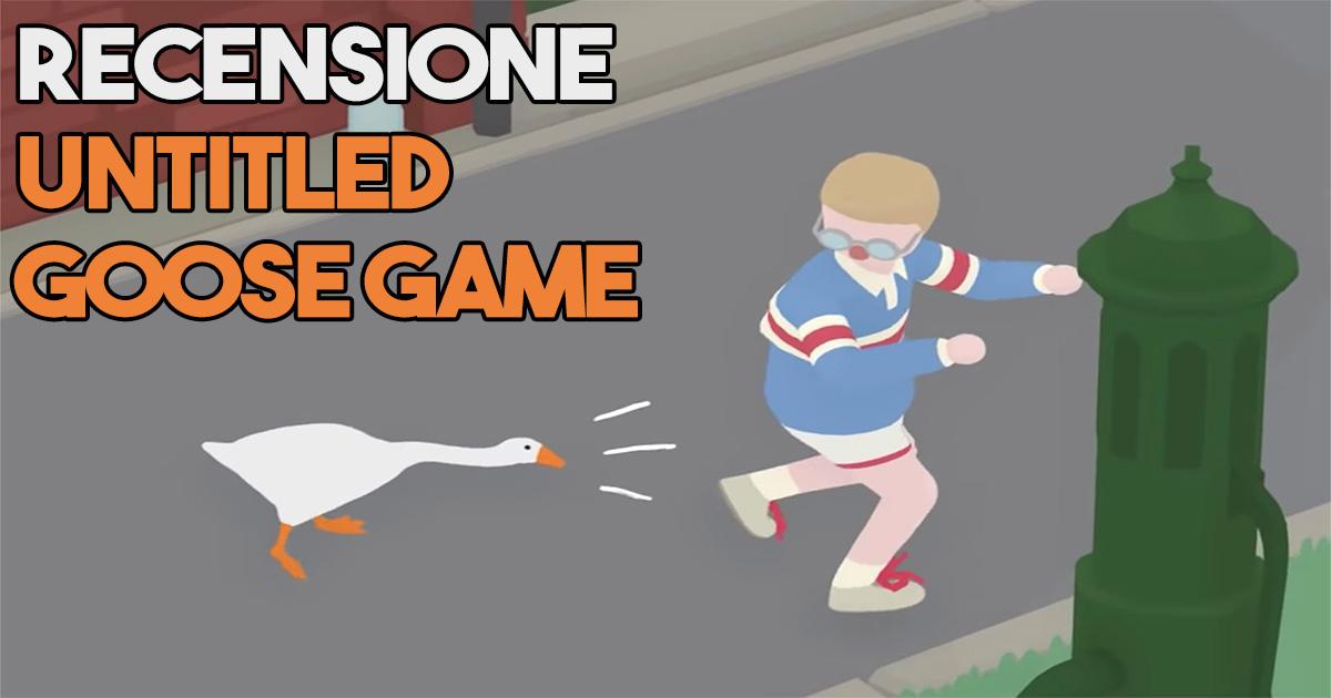 [Recensione] Untitled Goose Game, le anatresche vicissitudini di un'oca giuliva