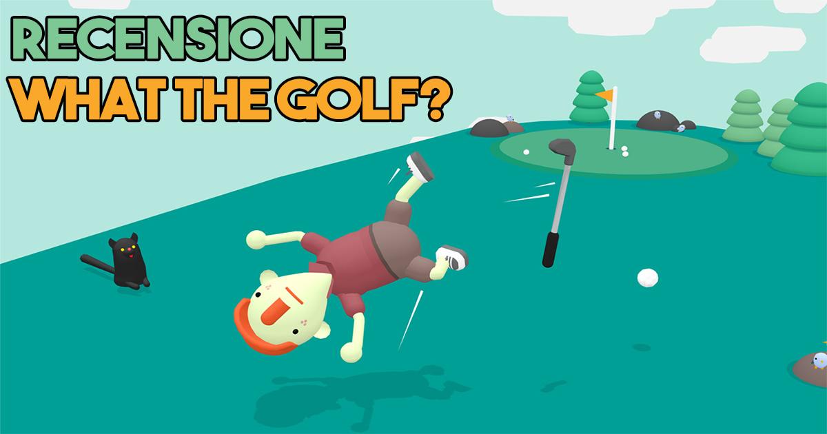 Mini Recensione | What the Golf? Ammazza che mazza!