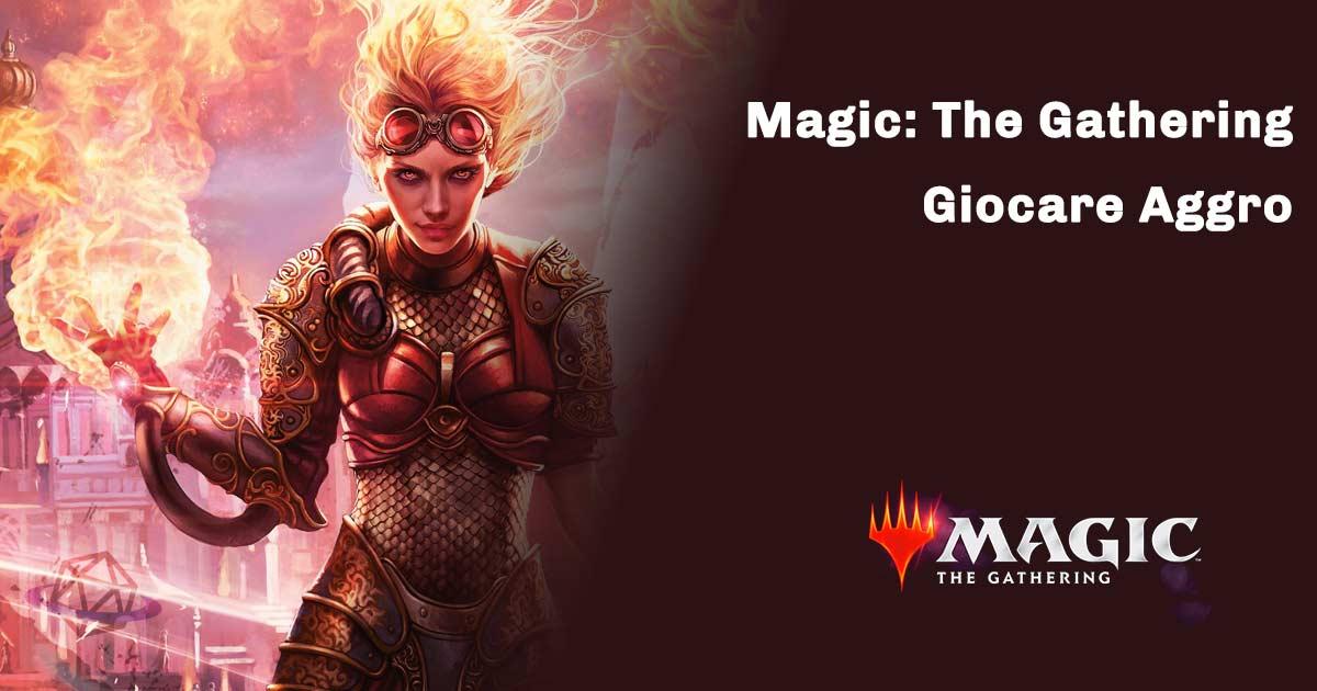 magic the gathering come giocare aggro