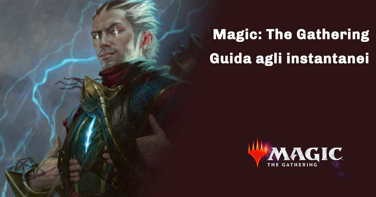 magic the gathering guida agli instantanei