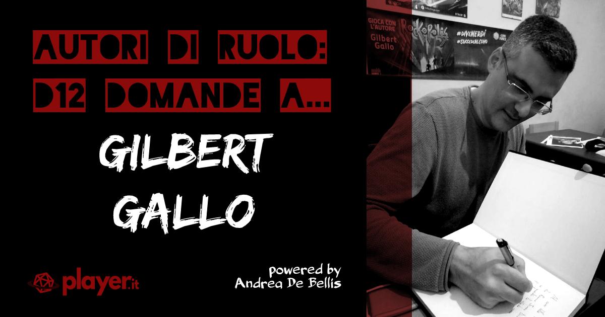 Autori di Ruolo_un d12 domande a Gilbert Gallo