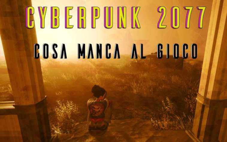 COSA MANCA A CYBERPUNK 2077