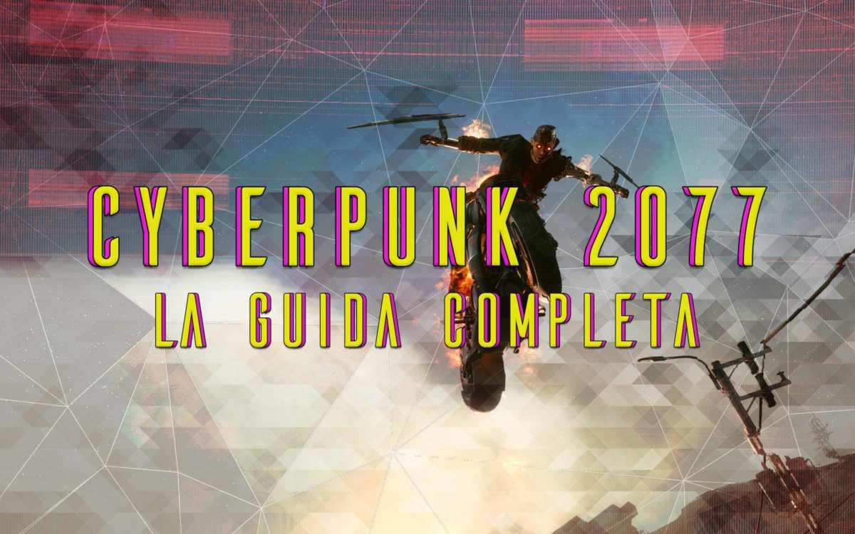 CYBERPUNK 2077 GUIDA COMPLETA