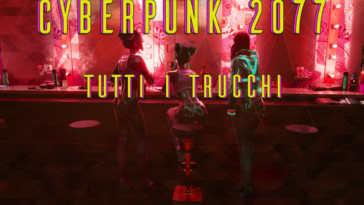 TUTTI I TRUCCHI DI CYBERPUNK 2077