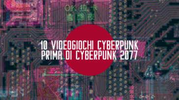 10 videogiochi cyberpunk prima di cyberpunk 2077