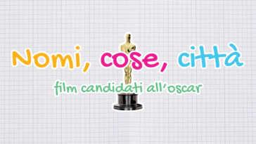 nomi cose città film candidati all'oscar