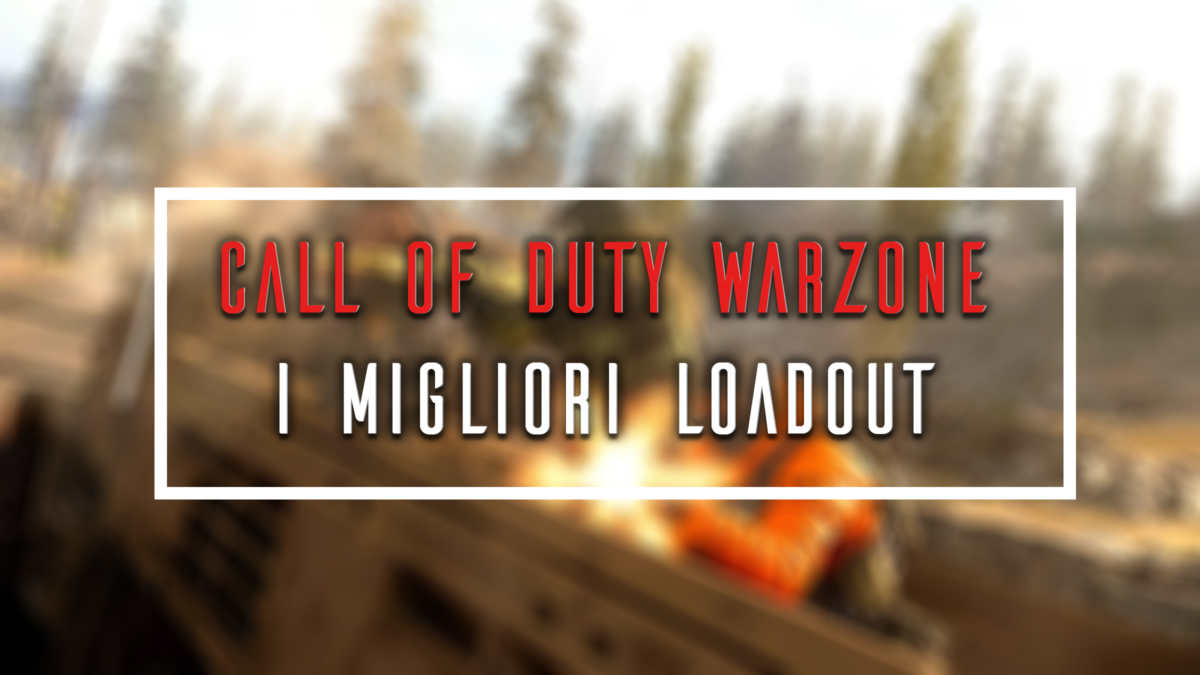 call of duty warzone i migliori loadout